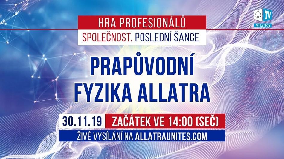 Hra profesionálů. PRAPŮVODNÍ FYZIKA ALLATRA, 30.listopadu 2019