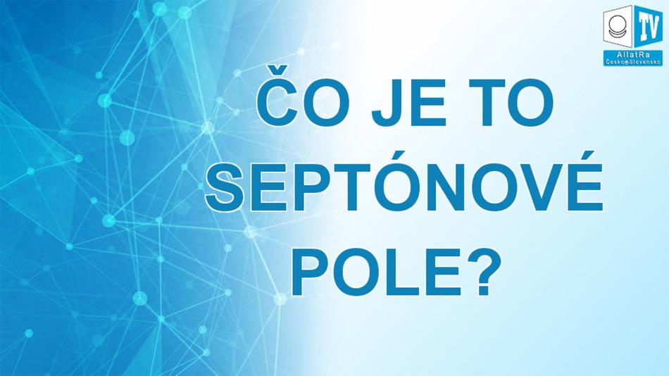 Čo je to Septónové pole? Čo leží v základe Vesmíru? Zo Správy PRAPÔVODNÁ FYZIKA ALLATRA